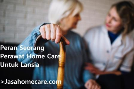 peran seorang perawat home care untuk lansia